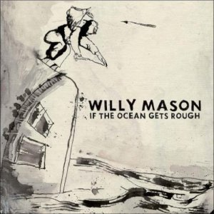 willy-mason-if-the-ocean-gets-rough-cover